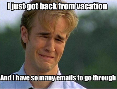 I just got back from vacation, and there are so many emails!